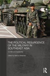 The Political Resurgence of the Military in Southeast Asia: Conflict and Leadership