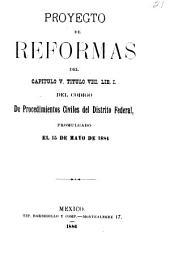 Proyecto de reformas del capitulo V. titulo viii. lib. I. del Código de procedimentos civiles del Distrito Federal promulgado el 15 de mayo de 1884