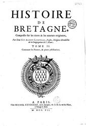 Histoire de Bretagne composée sur les titres et les auteurs originaux par Dom Gui-Alexis Lobineau...