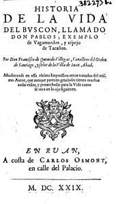 Historia de la Vida del Buscon, llamado Do Pablos ; exemplo de Vagamundos, e espejo de Tacaños... Añadieronse... otros tratados del mismo autor