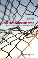 Jeux sans Fronti  res    Grenzg  nge der Geschichtswissenschaft PDF