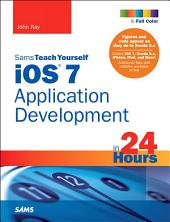 iOS 7 Application Development in 24 Hours, Sams Teach Yourself: Edition 5