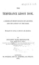 The Temperance Lesson Book: A Series of Short Lessons on Alcohol and Its Action on the Body. Designed for Reading in Schools and Families