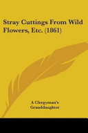 Stray Cuttings from Wild Flowers, Etc. (1861)