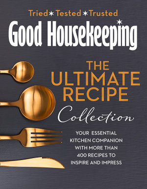 The Good Housekeeping Ultimate Collection  Your Essential Kitchen Companion with More Than 400 Recipes to Inspire and Impress