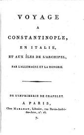 Voyage à Constantinople, en Italie, et aux îles de l'Archipel, par l'Allemagne et la Hongrie