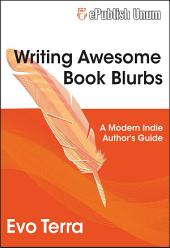 Writing Awesome Book Blurbs: A Modern Indie Author's Guide