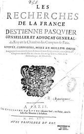 Les recherches de la France: revueues, corrigées, mises en meilleur ordre...