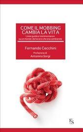Come il mobbing cambia la vita.: Linee guida e testimonianze su un mondo del lavoro che sta cambiando