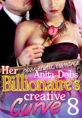 Her Billionaire's Creative Curve #8 (bbw Erotic Romance): The Billionaire's Curve Desire