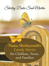 Nana Shirleyruth's Lovely Stories for Children, Teens, and Families: Volume 1