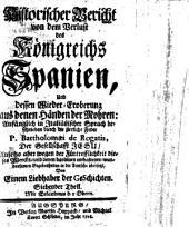 Historischer Bericht von dem Verlust des Königreichs Spanien, Und dessen Wieder-Eroberung aus denen Händen der Mohren: Teil 7