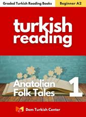 Anatolian Folk Tales 1: Turkish Language Easy Readers For Beginners