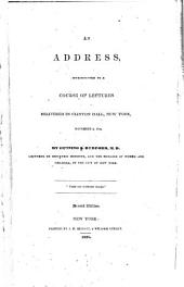 An address: introductory to a course of lectures delivered Clinton hall, New York, November 8, 1834