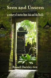 Seen and Unseen: a century of stories from Asia and the Pacfici