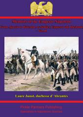 Memoirs Of The Emperor Napoleon – From Ajaccio To Waterloo, As Soldier, Emperor And Husband –