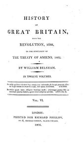 History of Great Britain: From the Revolution, 1688, to the Conclusion of the Treaty of Amiens, 1802 : in Twelve Volumes, Volume 6