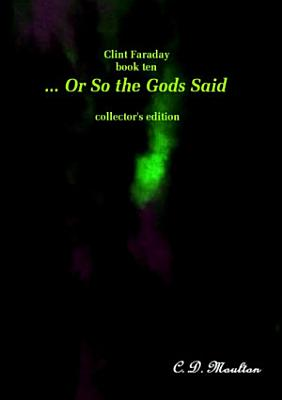 Clint Faraday book 10      Or So the Gods Said Collector s edition PDF