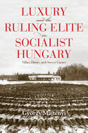 Luxury and the Ruling Elite in Socialist Hungary