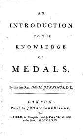 An Introduction to the Knowledge of Medals: By the Latte Rev