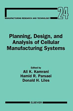 Planning  Design  and Analysis of Cellular Manufacturing Systems PDF