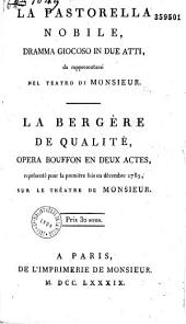 La Pastorella nobile, dramma giocoso in due atti, da rappresentarsi nel teatro di Monsieur. La Bergère de qualité [par Zini], opéra bouffon en deux actes, représenté pour la première fois en décembre 1789, sur le théâtre de Monsieur...