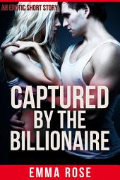 Captured by the Billionaire: An Erotic Short Story