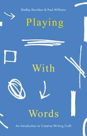 Playing With Words: An Introduction to Creative Writing Craft