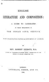 English Literature and Compsition: a guide to candidates in those departments in the Indian Civil Service. With examination-papers and specimens of answers