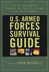 U.S. Armed Forces Survival Guide: The Same Survival Training the U.S. Military Uses for Its Troops