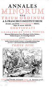 Annales Minorum: seu Trium Ordinum a S. Francisco institutorum, Volume 18