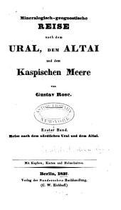 Mineralogisch-geognostische reise nach dem Ural, dem Altai un dem kaspischen meere: bd. Reise nach dem mördlichen Ural und dem Altai