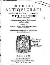 Medici antiqvi graeci, Aretaevs, Palladivs, Rvffs, Theophilvs: physici & chirurgi : partim nunquam, partim anteà, sed nunc auctiores editi