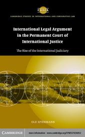 International Legal Argument in the Permanent Court of International Justice: The Rise of the International Judiciary