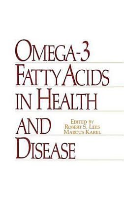 Omega 3 Fatty Acids in Health and Disease