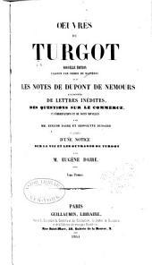 Œuvres de Turgot: classee par ordre de matieress, avec les notes de Dupont de Nemours, augm. de lettres inédites, des Questions sur le commerce, et d'observations et de notes nouvelles, Volume1