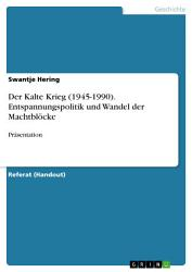 Der Kalte Krieg  1945 1990   Entspannungspolitik und Wandel der Machtbl  cke PDF