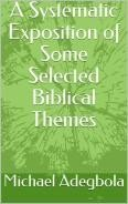 A Systematic Exposition of Some Selected Biblical Themes