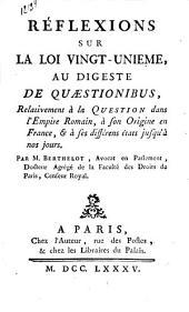 Réflexions sur la loi vingt-unième, au digeste de quaestionibus, relativement à la question dans l'Empire Romain, à son orginie en France, & à ses différens états jusqu'à nos jours