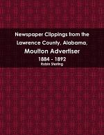Newspaper Clippings from the Lawrence County, Alabama, Moulton Advertiser 1884 - 1892