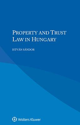 Property and Trust Law in Hungary