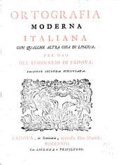 Ortografia moderna italiana: con qualche altra cosa di lingua. Per uso del Seminario di Padova..