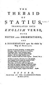 The Thebaid of Statius: tr. into English verse, with notes and observations; and a dissertation upon the whole by way of preface...