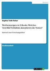 Werbeanzeigen in E-Books. Welches Text-Bild-Verhältnis akzeptieren die Nutzer?: Entwurf einer Forschungsarbeit