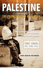 PALESTINE The Promised Land of Canaan: Whose Homeland? Arabs or Jews?