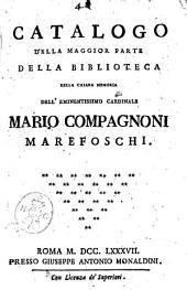 Catalogo della maggior parte della biblioteca della chiara memoria dell'eminentissimo cardinale Mario Compagnoni Marefoschi