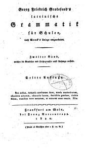 Lateinische Grammatik für Schulen: Welcher die Verslehre und Orthographie nebst Anhange enthält, Band 2