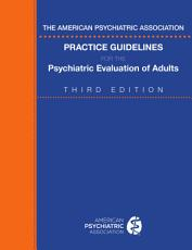The American Psychiatric Association Practice Guidelines for the Psychiatric Evaluation of Adults  Third Edition PDF