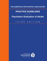The American Psychiatric Association Practice Guidelines for the Psychiatric Evaluation of Adults, Third Edition