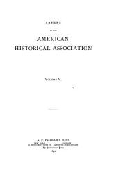 Papers of the American Historical Association: Volume 5